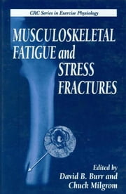 Musculoskeletal Fatigue and Stress Fractures ebook by Burr, David