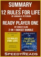 Summary of 12 Rules for Life: An Antidote to Chaos by Jordan B. Peterson + Summary of Ready Player One by Ernest Cline 2-in-1 Boxset Bundle ebook by SpeedyReads