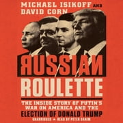 Russian Roulette - The Inside Story of Putin's War on America and the Election of Donald Trump audiobook by Michael Isikoff, David Corn