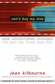Can't Buy My Love - How Advertising Changes the Way We Think and Feel ebook by Jean Kilbourne