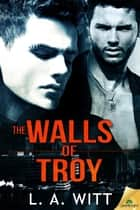 The Walls of Troy ebook by L. A. Witt