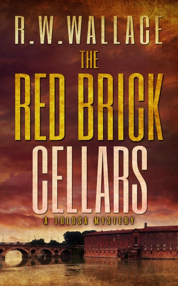 The Red Brick Cellars - Tolosa Mysteries, #1 ebook by R.W. Wallace