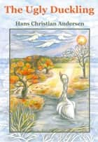 The Ugly Duckling (Illustrated) ebook by Hans Christian Andersen