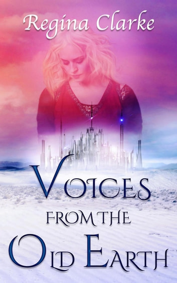 Voices from the Old Earth ebook by Regina Clarke