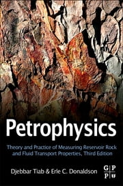 Petrophysics - Theory and Practice of Measuring Reservoir Rock and Fluid Transport Properties ebook by Djebbar Tiab,Erle C. Donaldson
