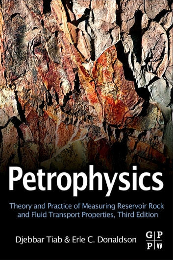 Petrophysics - Theory and Practice of Measuring Reservoir Rock and Fluid Transport Properties ebook by Djebbar Tiab, Professor,Erle C. Donaldson, Professor