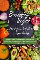 Becoming Vegan: The Beginner's Guide to Vegan Cooking: Includes Vegan Cooking Basics, Stocking Your Vegan Pantry, Replacement Vegan Ingredients, and 10 Vegan Recipes ebook by Brittany Boykin