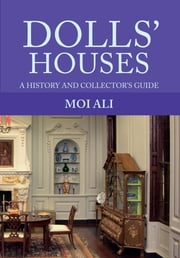 Dolls' Houses - A History and Collector's Guide ebook by Moi Ali