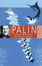 Michael Palin's Hemingway Adventure ebook by Michael Palin