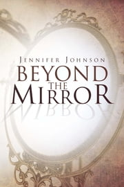 Beyond The Mirror ebook by Jennifer Johnson