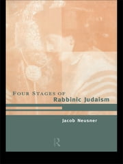The Four Stages of Rabbinic Judaism ebook by Jacob Neusner