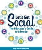 Let's Get Social - The Educator's Guide to Edmodo ebook by Ginger Carlson, Raphael Raphael