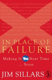 "In Place of Failure - Making Yes Next Time ""¦ Soon ebook by Jim Sillars"