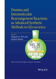 Domino and Intramolecular Rearrangement Reactions as Advanced Synthetic Methods in Glycoscience ebook by Zbigniew J. Witczak,Roman Bielski