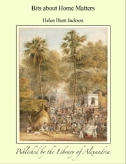 Bits about Home Matters ebook by Helen Hunt Jackson