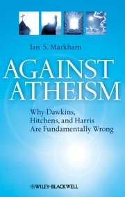 Against Atheism - Why Dawkins, Hitchens, and Harris Are Fundamentally Wrong ebook by Ian S. Markham