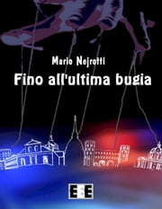 Fino all'ultima bugia eBook by Mario Nejrotti