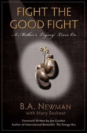 Fight The Good Fight - A Mother's Legacy Lives On ebook by B.A. Newman