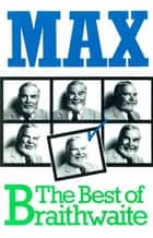 Max - The Best of Braithwaite eBook by Max Braithwaite