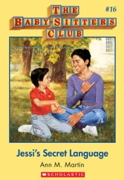 The Baby-Sitters Club #16: Jessi's Secret Language - Classic Edition ebook by Ann M. Martin