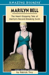 Marilyn Bell - The Heart-Stopping Tale of Marilyn's Record-Breaking Swim ebook by Patrick Tivy