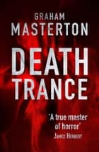 Death Trance - disturbing horror from a true master ebook by Graham Masterton