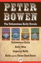 The Yellowstone Kelly Novels ebook by Peter Bowen