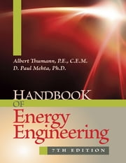 Handbook of Energy Engineering, 7th Edition ebook by Albert Thumann, P.E., C.E.M.,D. Paul Mehta, Ph.D.
