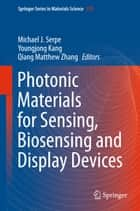 Photonic Materials for Sensing, Biosensing and Display Devices ebook by Michael J. Serpe,Youngjong Kang,Qiang Matthew Zhang