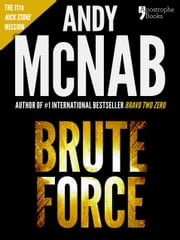 Brute Force (Nick Stone Book 11): Andy McNab's best-selling series of Nick Stone thrillers - now available in the US, with bonus material ebook by Andy McNab