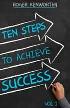 10 Steps to Achieve Success ebook by Roger Kenworthy