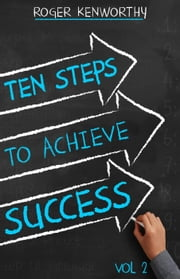 10 Steps to Achieve Success - Steps to Achieve Success, #2 ebook by Roger Kenworthy