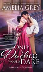 Only a Duchess Would Dare ebook by Amelia Grey