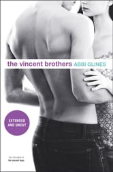 The Vincent Brothers -- Extended and Uncut ebook by Abbi Glines