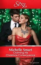 Claiming His Christmas Consequence ebook by Michelle Smart