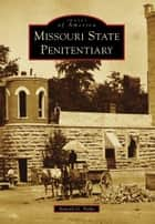 Missouri State Penitentiary ebook by Arnold G. Parks