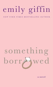 Something Borrowed - A Novel ebook by Emily Giffin