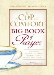 A Cup of Comfort BIG Book of Prayer - A Powerful New Collection of Inspiring Stories, Meditation, Prayers… ebook by Susan B Townsend