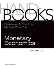 Handbook of Monetary Economics, Volume 3B ebook by Benjamin M. Friedman,Michael Woodford