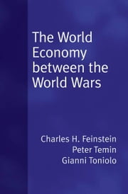The World Economy between the Wars ebook by Peter Temin,Gianni Toniolo