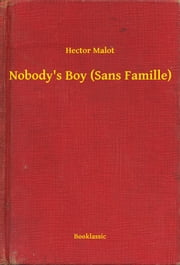 Nobody's Boy (Sans Famille) ebook by Hector Malot