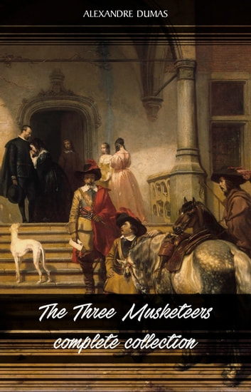 The Three Musketeers Collection eBook by Alexandre Dumas