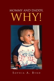 Mommy and Daddy, Why! ebook by Sophia A. Byrd
