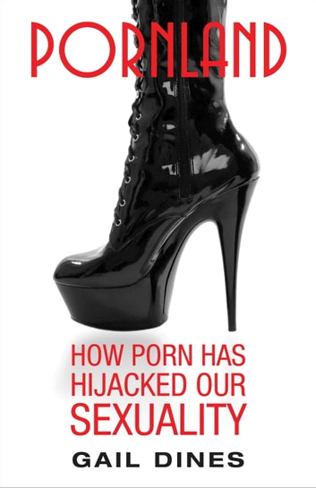 Pornland - How Porn Has Hijacked Our Sexuality ebook by Gail Dines
