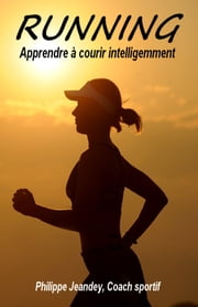RUNNING - Apprendre à courir intelligemment ebook by Philippe JEANDEY