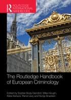 The Routledge Handbook of European Criminology ebook by Sophie Body-Gendrot, Mike Hough, Klara Kerezsi,...