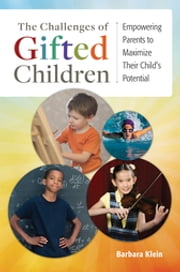 The Challenges of Gifted Children - Empowering Parents to Maximize Their Child's Potential ebook by Barbara E. Klein
