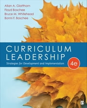 Curriculum Leadership - Strategies for Development and Implementation ebook by Allan A. Glatthorn,Bruce M. Whitehead,Bonni F. Boschee,Dr. Floyd A. Boschee