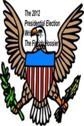 The 2012 Presidential Election ebook by The Florida Hoosier