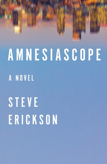 Amnesiascope - A Novel ebook by Steve Erickson
